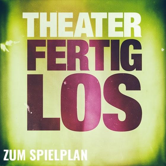 theater fertig los spielplan 01 - Unsere Philosophie