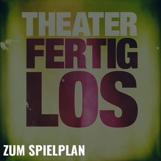 theater fertig los spielplan 02 - Unsere Philosophie